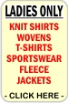 CLICK HERE FOR Ladies Styles Only, Ladies Activewear, Ladies Fleece, Ladies Knits, Ladies Outerwear, Ladies T-Shirts, Ladies Workwear