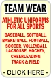 CLICK HERE for Athletic Team Uniforms, Printing & Embroidery for Letters, Numbers, Team Names, Logos and Mascots, Baseball, Softball, Football, Cheer, Basketball, Hockey, Volleyball, Soccer, Lacrosse, Track