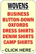 CLICK HERE FOR Denim Shirts, Full Button Oxford Styles, Dress Shirts, Camp Shirts, Fashion Knits, Business Twill, Wrinkle Free, Stain Resistant, WorkWear
